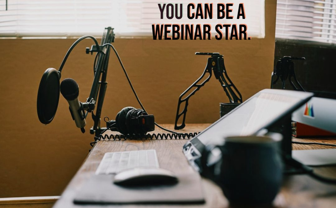 How to Be a Webinar Star